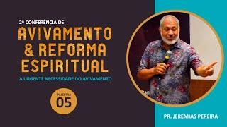 2ª Conferência de Avivamento e Reforma Espiritual - Palestra 05 - Pr Jeremias Pereira