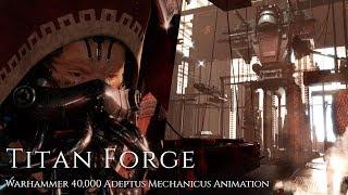 Titan Forge - Warhammer 40,000 Adeptus Mechanicus Animation Video