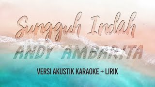 SUNGGUH INDAH - ANDY AMBARITA ( akustik karaoke rohani + lirik )