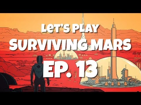 Let's Play Surviving Mars Ep13 - SETTING US UP THE DOMES! - Paradox/Futurist