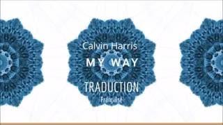 Calvin Harris My Way Lyrics + Traduction Française