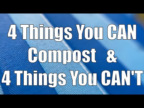 4 Things You CAN Compost & 4 Things You CAN'T