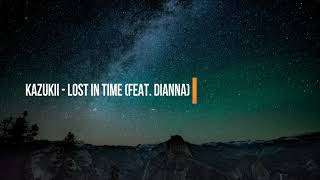 Kazukii - Lost In Time (feat. Dianna)