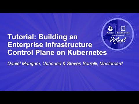 Tutorial: Building an Enterprise Infrastructure Control Plane on Kubernetes - Daniel Mangum