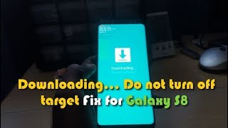 Downloading… Do not turn off target Fix for Galaxy S8 or S8 Plus