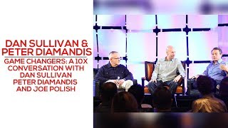 Game Changers: A 10x Conversation With Dan Sullivan and Peter Diamandis