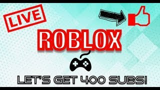 Playing Some ROBLOX (LIVE) - Let's get 400 Subs!