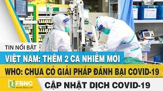 Tin tức Covid-19 hôm nay 5/8  VN:2 ca nhiễm mới, ca nhiễm virus Corona trên thế giới tăng nhanh FBNC