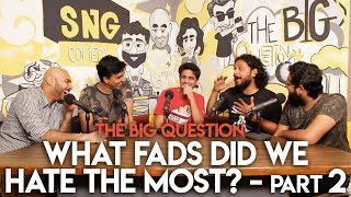 SnG: What Fads Did We Hate the Most? feat. Rohan Joshi | The Big Question S2 Ep07 Part 2