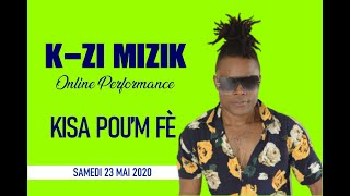 K-ZI MIZIK - KISA POU'M FE ONLINE PERFORMANCE | SATURDAY, MAY 23, 2020