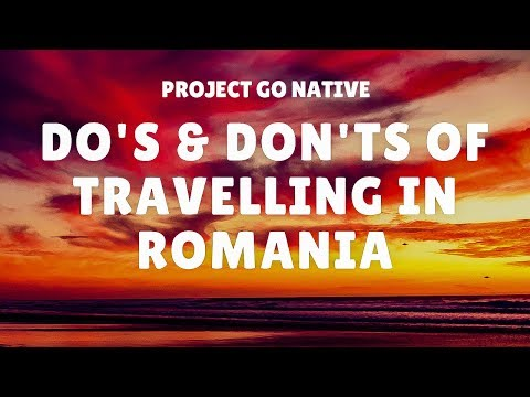 Do's and Don'ts of Travelling in Romania