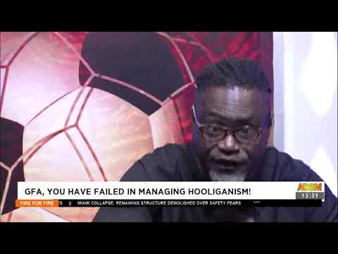 GFA, You have failed in managing hooliganism! - Fire 4 Fire on Adom TV (5-7-21)