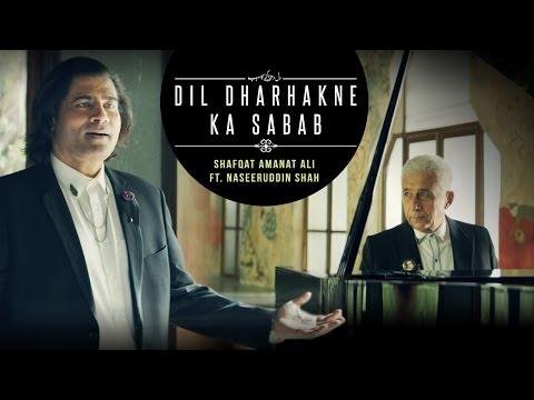 Dil Dharhakne Ka Sabab  Shafqat Amanat Ali Khan feat Naseeruddin Shah