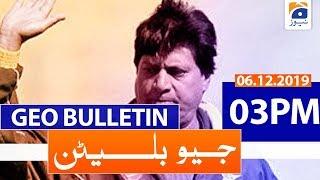 Geo Bulletin 03 PM | 6th December 2019