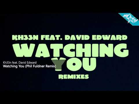 Kh33n feat. David Edward - Watching You (Phil Fuldner Remix)