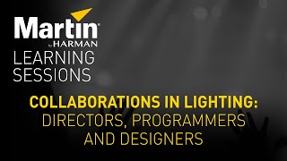 Martin Learning Sessions: Collaborations in Lighting—Directors, Programmers and Designers