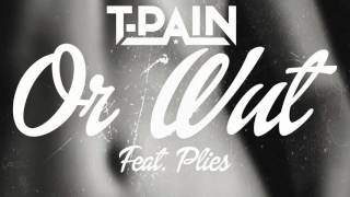 "T Pain ""Or Wut"" Feat  Plies 