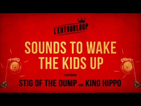 L'ENTOURLOOP Ft. Stig Of The Dump & King Hippo - Sounds To Wake The Kids Up