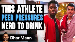 Athlete Peer Pressures Nerd To Drink | Dhar Mann