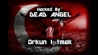 Orkun Işıtmak Hacked | Dead Angel 2017