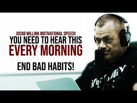 MORNING MOTIVATION | You Need To Hear This | END BAD HABITS - Powerful Speeches By Jocko Willink