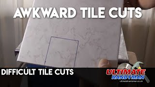 Difficult tile cuts - awkward tile cutting - Ultimate Handyman DIY tips