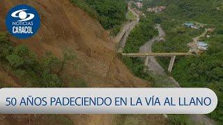 Vía al Llano padece hace casi 50 años derrumbes por una montaña herida | Noticias Caracol