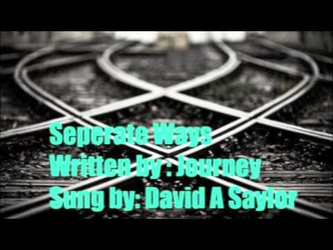 Separate Ways by. Journey Sung by : David A Saylor