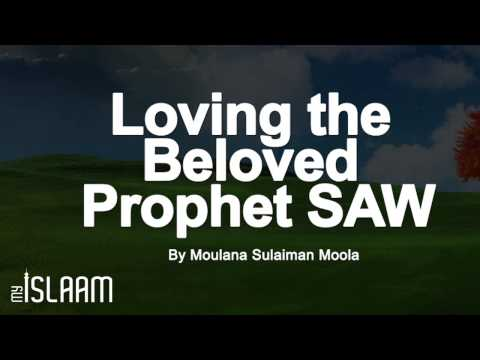 Loving The Prophet Muhammed Peace Be Upon Him By Moulana Sulaiman Moola