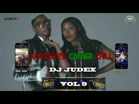 CAMER/ AFROBEATS  CHILL 2018 MIX Vol 9 - DJ JUDEX