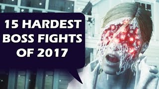 15 Hardest Boss Fights of 2017