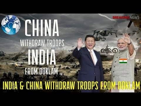 INDIA and CHINA Withdraw its Troops from Doklam
