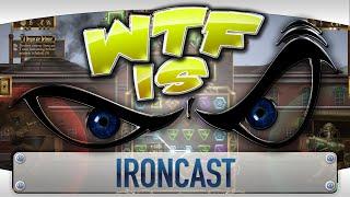 ► WTF Is... - Ironcast ?