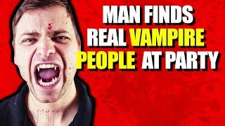 REAL VAMPIRE PEOPLE At Party - FACT or FICTION?