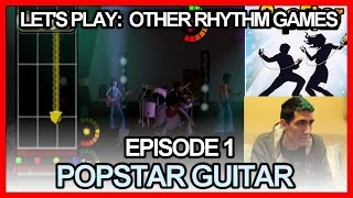 Let's Play: Other Rhythm Games Episode 1 - Popstar Guitar
