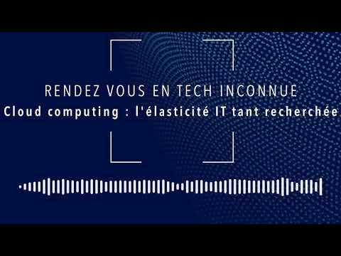 Podcast | Rendez vous en tech inconnue : le cloud