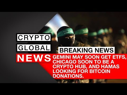 Gemini may soon get ETFs, Chicago soon to be a crypto hub, and Hamas looking for Bitcoin donations.