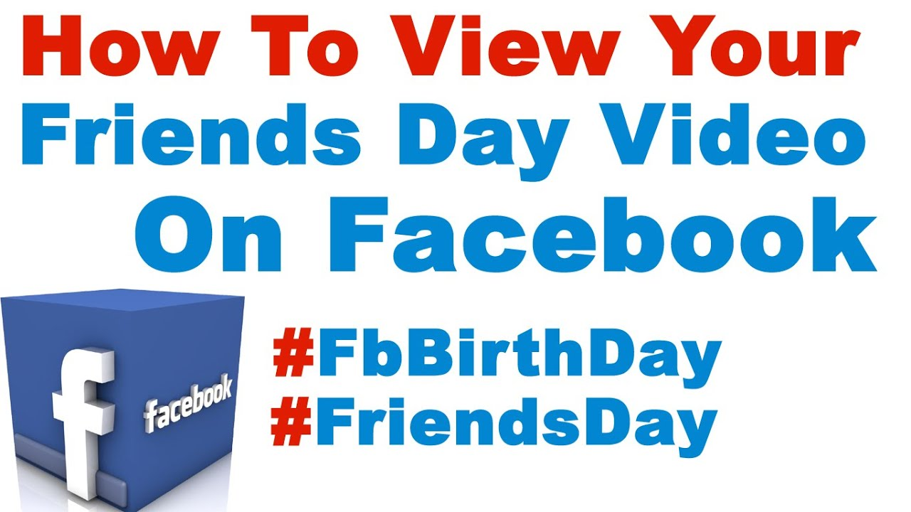 How To View Your Friends Day Video On Facebook #friendsday ...