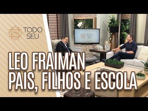 Pais filhos e escola com Leo Fraiman - Todo Seu 040419