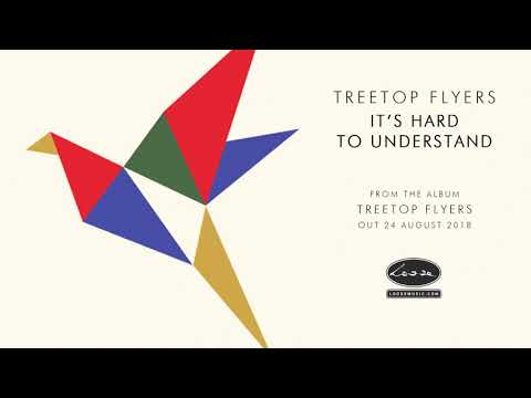 TREETOP FLYERS - Its Hard To Understand
