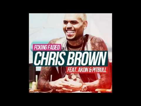 Chris Brown Ft. Akon & Pitbull - F*cking Faded (Final Version)