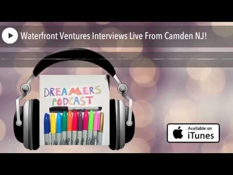 Waterfront Ventures Interviews Live From Camden NJ!