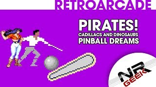 Pirates!, Cadillacs And Dinosaurs, Pinball Dreams - RetroArcade #14