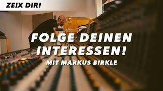 FOLGE DEINEN INTERESSEN – Markus Birkle
