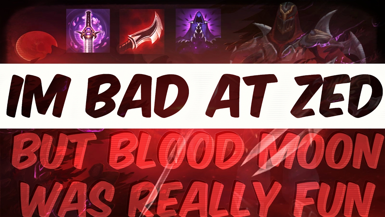 I 39 m bad at zed but blood moon is fun youtube - Blood moon zed ...