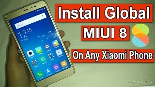 How To Install Global MIUI 8 In Any Xiaomi Phone Without Computer! (Ft. Redmi Note 3)
