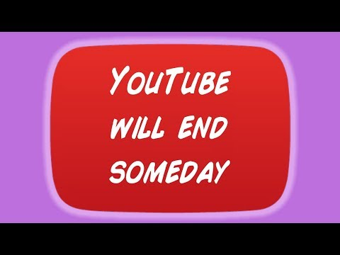 YouTube Will End Someday
