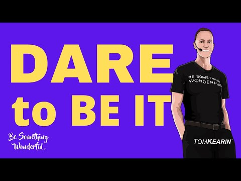 Dare to be it! Be Something Wonderful®