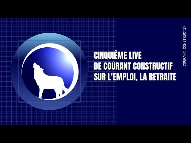 Cinquième live de Courant Constructif sur l'emploi, la retraite