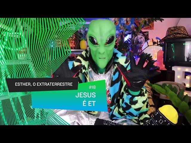Esther, o Extraterrestre - Jesus é ET, 10 fatos que comprovam